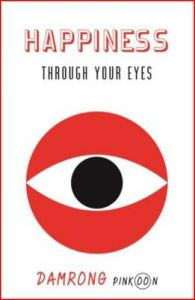 Happiness Through Your Eyes: Book by Damrong Pinkoon