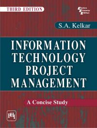 INFORMATION TECHNOLOGY PROJECT MANAGEMENT : A CONCISE STUDY: Book by S.A. Kelkar