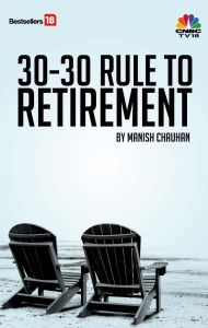 The 30-30 rule to retirement book: Book by Manish Chauhan
