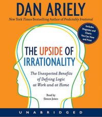 The Upside of Irrationality CD: The Unexpected Benefits of Defying Logic at Work and at Home (English) Unabridged Edition: Book by Dan Ariely