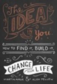 The Idea in You: How to Find It, Build It, and Change Your Life (English) (Paperback): Book by Martin Amor Alex Pellew