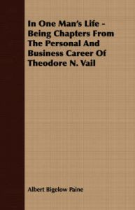In One Man's Life - Being Chapters From The Personal And Business Career Of Theodore N. Vail: Book by Albert Bigelow Paine