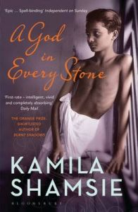 A God in Every Stone: Book by Kamila Shamsie