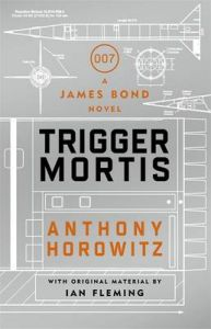 Trigger Mortis: A James Bond Novel: Book by Anthony Horowitz