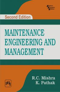 MAINTENANCE ENGINEERING AND MANAGEMENT: Book by MISHRA R. C.|PATHAK K.