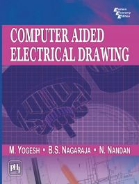 COMPUTER AIDED ELECTRICAL DRAWING: Book by Yogesh M|Nagaraja B.S|Nandan N