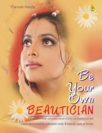 Be Your Own Beautician: Book by Parvesh Handa