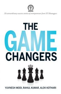 The Game Changers : 20 Extraordinary Success Stories Of Entrepreneurs From Iit Kharagpur (English) (Paperback): Book by Yuvnesh Modi