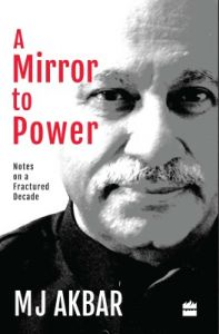 A Mirror to Power: Notes on a Fractured Decade : Notes on a Fractured Decade (English) (Hardcover): Book by M. J. Akbar