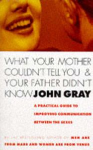 What Your Mother Couldn't Tell You And Your Father Didn't Know: Book by John Gray