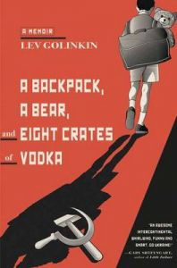 A Backpack, a Bear, and Eight Crates of Vodka: A Memoir (Paperback): Book by Lev Golinkin