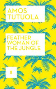 Feather Woman of the Jungle: Book by Amos Tutuola