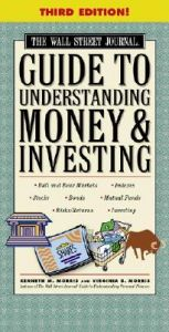 WSJ Guide to Understanding Money and Investing: Book by Kenneth Morris