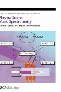 Plasma Source Mass Spectrometry: Current Trends and Future Developments: Book by J. Grenville Holland , Dmitry R. Bandura