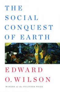 The Social Conquest of Earth: Book by Edward O. Wilson