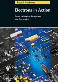 Electrons in Action: Roads to Modern Computers and Electronics (German Edition) (English) illustrated edition Edition (Hardcover): Book by R. Huebener
