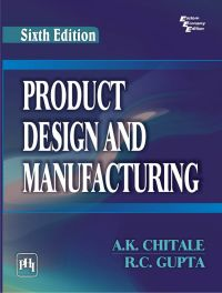 PRODUCT DESIGN AND MANUFACTURING: Book by CHITALE A. K. |GUPTA R. C.