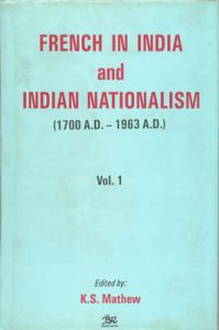 French in India and Indian Nationalism (1700 A.D.-1963 A.D) (In 2 Vols.) (English) (Hardcover): Book by K. S. Mathew (Ed)
