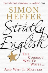 Strictly English: The Correct Way to Write ... and Why it Matters: Book by Simon Heffer