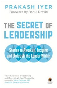 The Secret of Leadership: Stories to Awaken, Inspire and Unleash the Leader Within : Stories to Awaken, Inspire and Unleash the Leader Within (English)           (Paperback): Book by Prakash Iyer