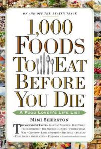 1,000 Foods to Eat Before You Die: A Food Lover's Life List: Book by Mimi Sheraton