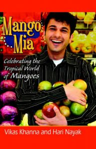 Mango Mia: Celebrating the Tropical World of Mangoes: Book by Vikas Khanna