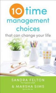 Ten Time Management Choices That Can Change Your Life: Book by Sandra Felton