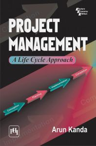 PROJECT MANAGEMENT : A LIFE CYCLE APPROACH: Book by Arun Kanda