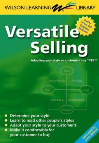 Versatile Selling: Adapting Your Style So Customers Say Yes! (English) 1st Edition: Book by Wilson Learning, Larry Wilson