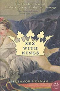 Sex with Kings: 500 Years of Adultery, Power, Rivalry, and Revenge: Book by Eleanor Herman