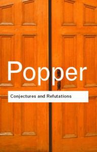 Conjectures and Refutations: The Growth of Scientific Knowledge: Book by Sir Karl R. Popper