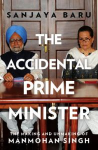 The Accidental Prime Minister : The Making and Unmaking of Manmohan Singh (English) (Hardcover): Book by Sanjaya Baru