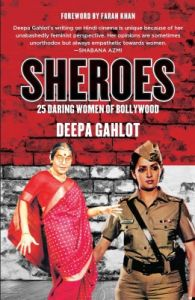 Sheroes: 25 Daring Women of Bollywood (English) (Paperback): Book by Deepa Gahlot