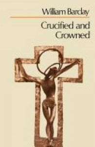 Crucified and Crowned: Book by William Barclay