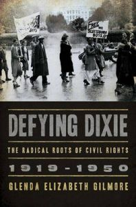 Defying Dixie: The Radical Roots of Civil Rights, 1919-1950: Book by Glenda Elizabeth Gilmore