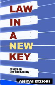 Law in a New Key: Essays on Law and Society: Book by Amitai Etzioni (George Washington University Columbia University George Washington University George Washington University)