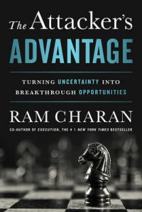 The Attacker's Advantage: Turning Uncertainty Into Breakthrough Opportunities: Book by Ram Charan (Formerly Harvard Business School and the Kellogg School of Business at Northwestern Univ. Dallas, Texas Formerly Harvard Business School and the Kellogg School of Business at Northwestern Univ. Dallas, Texas Dallas, Texas Dallas, Texas Dallas, Texas)