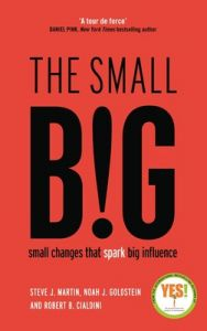 The small BIG: Small Changes that Spark Big Influence (Paperback): Book by Robert Cialdini Noah Goldstein Steve Martin
