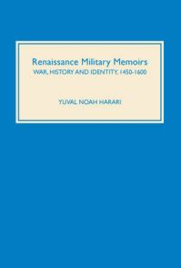 Renaissance Military Memoirs: War, History and Identity, 1450-1600: Book by Yuval Noah Harari