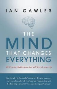 The Mind That Changes Everything: 48 Creative Meditations That Will Enrich Your Life: Book by Ian Gawler