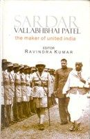 Sardar Vallabhbhai Patel: The Maker of United India: Book by Ravindra Kumar