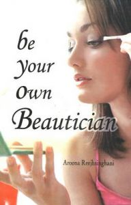 Be Your Own Beautician: Book by Aroona Reejhsinghani