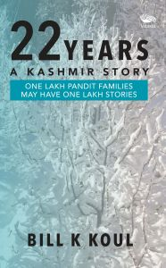 22 Years - A Kashmir Story: Book by Bill K Koul