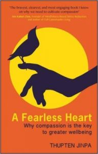 A Fearless Heart : Why Compassion is the Key to Greater Wellbeing (English): Book by Thupten Jinpa
