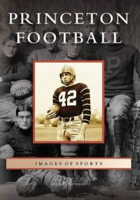 Princeton Football: Book by Mark F Bernstein