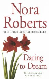 Daring to Dream: Book by Nora Roberts