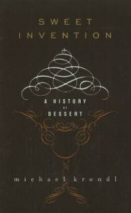 Sweet Invention: A History of Dessert: Book by Michael Krondl