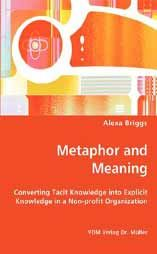 Metaphor and Meaning: Converting Tacit Knowledge into Explicit Knowledge in a Non-profit Organization: Book by Alexa Briggs