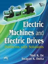 ELECTRIC MACHINES AND ELECTRIC DRIVES : PROBLEMS WITH SOLUTIONS: Book by D. Dutta