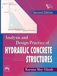 Analysis and Design Practice of Hydraulic Concrete Structures: Book by Karuna Moy Ghosh